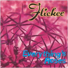 Flicker - Everything's Roses + Out Where The Wild Things Grow