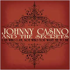 Johnny Casino And The Secrets - I Am Who I Am, Not Who You Want Me To Be