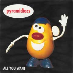 Pyramidiacs - All You Want