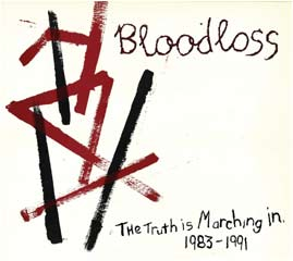 Bloodloss - The Truth Is Marching In 1983 - 1991