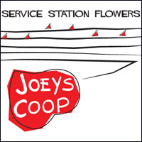 Joeys Coop - Service Station Flowers (CD - $22.00)